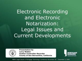 Electronic Recording and Electronic Notarization: Legal Issues and Current Developments