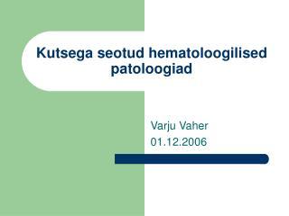 Kutsega seotud hematoloogilised patoloogiad