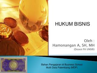 Oleh : Hamonangan A, SH, MH (Dosen FH UNSRI)