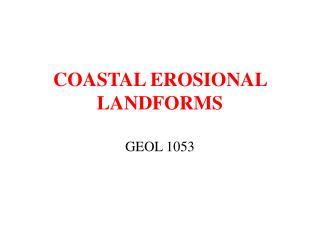 COASTAL EROSIONAL LANDFORMS