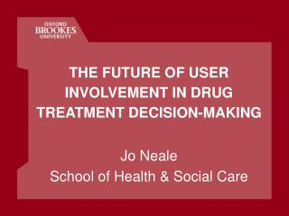 THE FUTURE OF USER INVOLVEMENT IN DRUG TREATMENT DECISION-MAKING