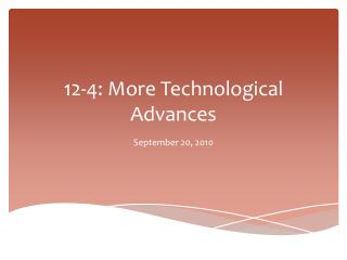 12-4: More Technological Advances