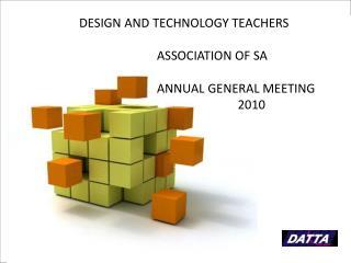 DESIGN AND TECHNOLOGY TEACHERS                           ASSOCIATION OF SA