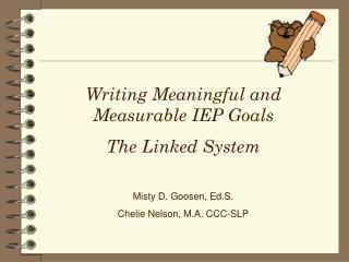 Writing Meaningful and Measurable IEP Goals The Linked System Misty D. Goosen, Ed.S.