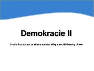 Demokracie II úvod a hodnocení ze strany sociální etiky a sociální nauky církve