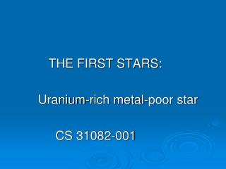 THE FIRST STARS:         Uranium-rich metal-poor star             CS 31082-001
