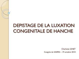 DEPISTAGE DE LA LUXATION CONGENITALE DE HANCHE