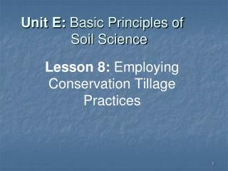 Unit E:  Basic Principles of  Soil Science