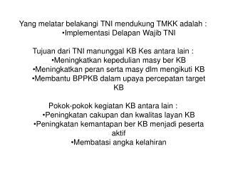 Yang melatar belakangi TNI mendukung TMKK adalah : Implementasi Delapan Wajib TNI
