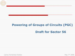 Powering of Groups of Circuits (PGC) Draft for Sector 56