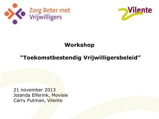 "Workshop  ""Toekomstbestendig Vrijwilligersbeleid"" 21 november 2013 Jolanda Elferink, Movisie"