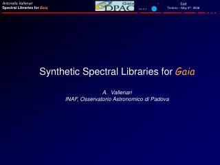 Synthetic Spectral Libraries for  Gaia Vallenari INAF, Osservatorio Astronomico di Padova