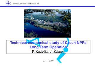Technical-economical study of Czech NPPs Long Term Operation P. Kadečka, J. Žďárek