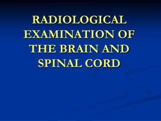 RADIOLOGICAL EXAMINATION OF THE BRAIN AND SPINAL CORD