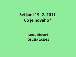 Setkání 19. 2. 2011 Co je nového?