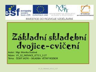Základní skladební dvojice -cvičení Autor:  Mgr. Monika Dudová Název:  VY_32_INOVACE_ICT2.5_2-27