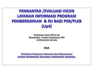 PENGANTAR /EVALUASI VICON LAYANAN INFORMASI PROGRAM PEMBERDAYAAN  & PJJ BAGI PKB/PLKB (Lip4)