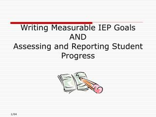 Writing Measurable IEP Goals  AND Assessing and Reporting Student Progress