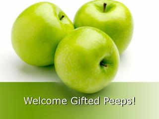 Welcome Gifted Peeps!
