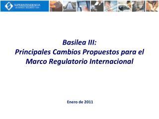 Basilea III:  Principales Cambios Propuestos para el Marco Regulatorio Internacional
