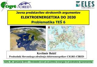 Krešimir Bakič Predsednik Slovenskega združenja elektroenergetikov CIGRE-CIRED