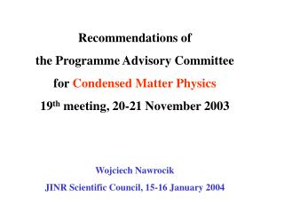Recommendations of  the Programme Advisory Committee for  Condensed Matter Physics