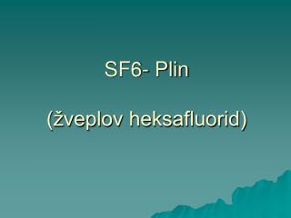 SF6- Plin (žveplov heksafluorid)