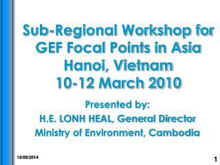 Sub-Regional Workshop for GEF Focal Points in Asia  Hanoi, Vietnam 10-12 March 2010
