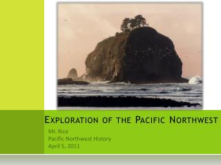 Exploration of the Pacific Northwest
