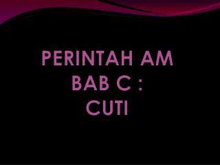 PERINTAH AM  BAB C :  CUTI