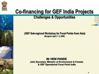 Mr HEM PANDE Joint Secretary, Ministry of Environment & Forests