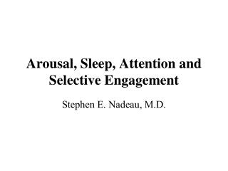 Arousal, Sleep, Attention and Selective Engagement
