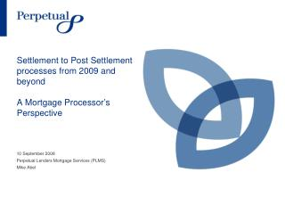 Settlement to Post Settlement processes from 2009 and beyond A Mortgage Processor's Perspective