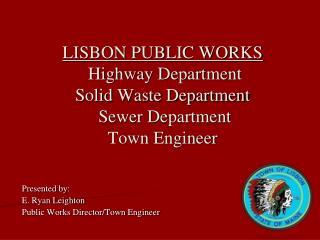 LISBON PUBLIC WORKS   Highway Department Solid Waste Department  Sewer Department  Town Engineer