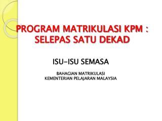ISU-ISU SEMASA BAHAGIAN MATRIKULASI  KEMENTERIAN PELAJARAN MALAYSIA