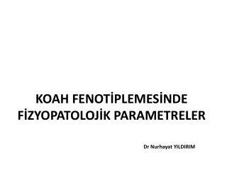 KOAH FENOTİPLEMESİNDE FİZYOPATOLOJİK PARAMETRELER
