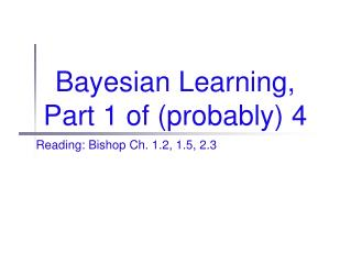 Bayesian Learning, Part 1 of (probably) 4
