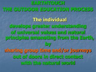 EARTHTOUCH THE OUTDOOR EDUCATION PROCESS The individual develops greater understanding