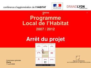 2 ème  Programme  Local de l'Habitat 2007 / 2012 Arrêt du projet