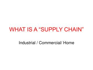 WHAT IS A �SUPPLY CHAIN�