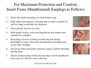 For Maximum Protection and Comfort,          Insert Foam (Handformed) Earplugs as Follows: