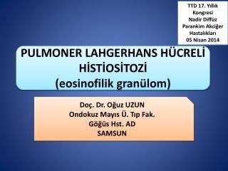 PULMONER LAHGERHANS HÜCRELİ HİSTİOSİTOZİ ( eosinofilik granülom )