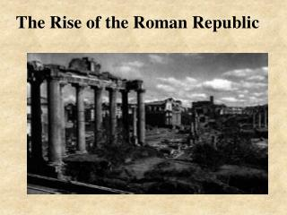 The Rise of the Roman Republic