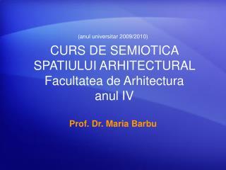 CURS DE SEMIOTICA SPATIULUI ARHITECTURAL  Facultatea de Arhitectura anul IV