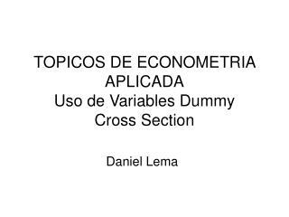 TOPICOS DE ECONOMETRIA APLICADA Uso de Variables Dummy Cross Section