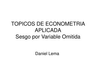 TOPICOS DE ECONOMETRIA APLICADA Sesgo por Variable Omitida