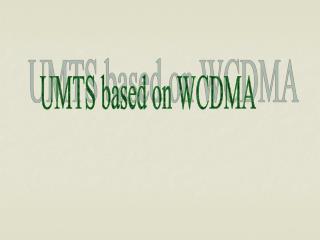 UMTS based on WCDMA