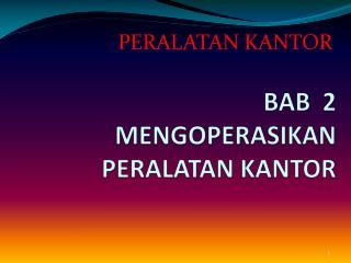 BAB  2 MENGOPERASIKAN PERALATAN KANTOR
