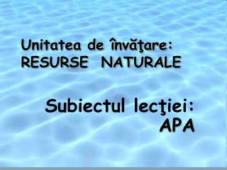 Unitatea de �nv??are: RESURSE  NATURALE
