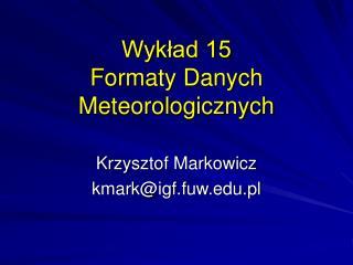 Wykład 15 Formaty Danych Meteorologicznych